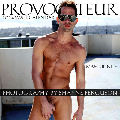 Provocateur: Masculinity 2014 Wall Calendar  PRE SALES NOW BEING TAKEN!  HURRY AND GET YOUR COPY NOW!  I can FINALLY announce to one and all that back in August a selection of my work was picked up for Provocateur 2014 Calendar. I can now official present 'Provocateur: Masculinity 2014 Wall Calendar'. Pre orders can now be made at Amazon.com and 10percent.com http://www.10percent.com/product.cfm?category=calendars&subcategory=2014&product=provocateur_masculinity_2014_wall_calendarhttp://www.amazon.com/Masculinity-2014-Calendar-Shayne-Fergusson/dp/1939651336/ref=sr_1_1?ie=UTF8&qid=1362190049&sr=8-1&keywords=Provocateur%3A+Masculinity+2014+Wall+CalendarA very special thanks to all the great guys that have made this happen!