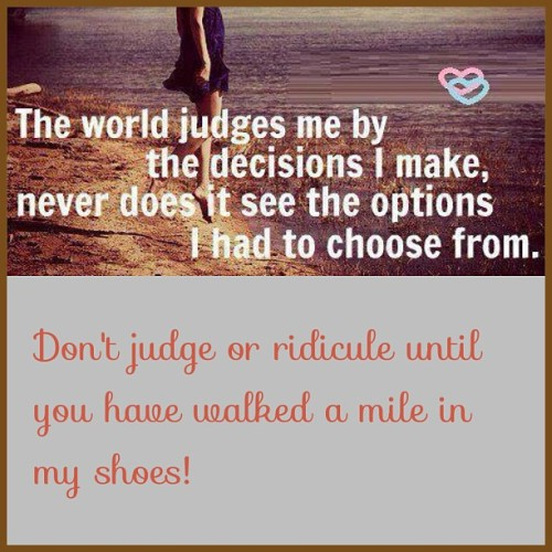 #sotrue #quote #keepitreal #dontjudge #walkamileinmyshoes #itsmylife