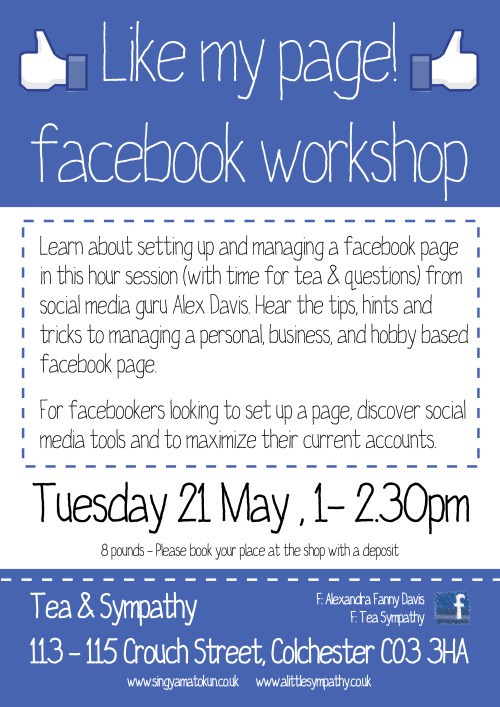 Learn about setting up and managing a facebook page in this hour session (with time for tea & questions) with me. Hear the tips, hints and tricks to managing a personal, business, and hobby based facebook page. For facebookers looking to set up a page, discover social media tools and to maximize their current accounts. £8 - Please book your place at Tea & Sympathy with a deposit I currently manage the 15 Queen Street, Helles Belles Burlesque, Stitch & Bitch and Tassel Tastic with Miss Fanny Darling facebook pages.www.singyamatokun.co.ukwww.alittlesympathy.co.uk