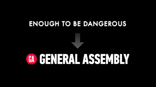 I'm joining General Assembly, and taking Enough To Be Dangerous with me! It's going to be bigger and better than ever.