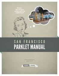 humanscalecities:  The San Francisco Parklet Manual (PDF)