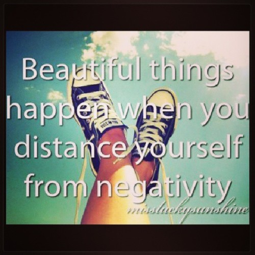 Distance yourself from negativity… #BeautifulThingsHappen