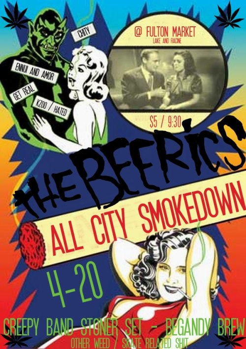 The Beerics presents ALL CITY SMOKEDOWN! Come see some awesome skate thangz and especially CREEPY BAND! 4/20 get it right, get it tight.