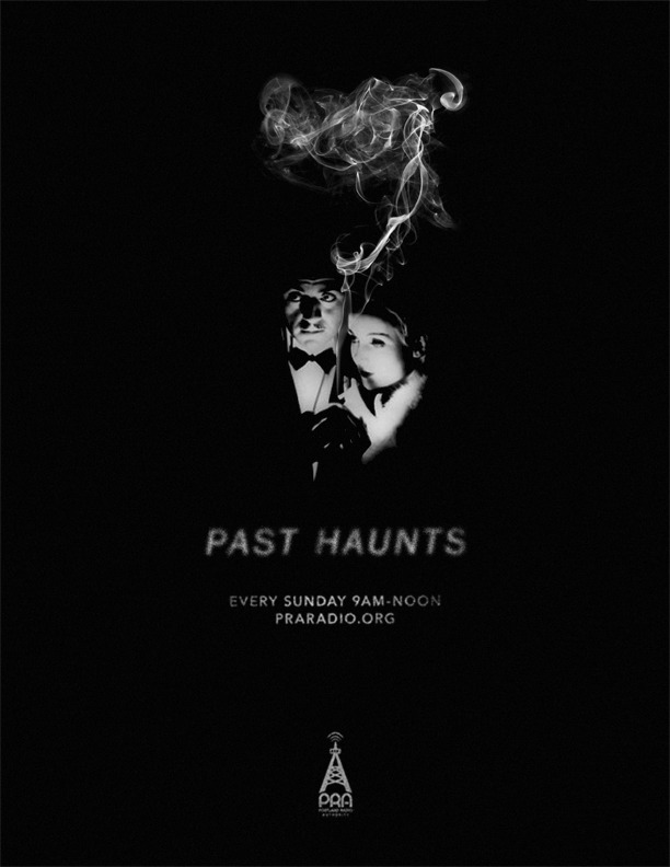 staticblackmagic:  PAST HAUNTS | 004Sunday 05.19.13 | 9AM - Noon PSTLive Broadcast | www.praradio.org Portland Radio Authority