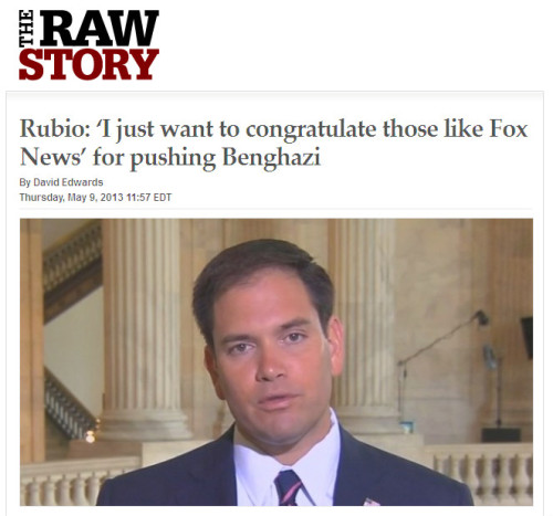 "quickhits:  Rubio thanks Fox News for helping with Benghazi propaganda.  Raw Story: Sen. Marco Rubio (R-FL) on Thursday thanked the Fox News channel for everything they had done to promote the idea that President Barack Obama's administration deliberately allowed four Americans to die in Benghazi, Libya last year. Following a day of near wall-to-wall Fox News coverage of the House Oversight Committee hearings on Benghazi, Fox & Friends host Steve Doocy asked Rubio for a reaction. ""Very insightful and there's a lot more to be learned now,"" the Florida Republican opined. ""Here's what we know about Benghazi. First of all, that post probably shouldn't have been opened. And the people in charge, Secretary Clinton and the State Department, they had a steady stream of reporting that showed how dangerous it was."" ""You know, I just want to congratulate those like Fox News and others that have kept on this issue,"" he added. ""Because this is not about politics. This is about accountability. Someone needs to be held accountable for what's happened here. But it's also about preventing this from happening in the future."" Rubio asserted that the administration had tried to cover up ""any reference to terrorism"" because of political motivations during an election year.  Of course, if the Obama administration was trying to cover up ""any reference to terrorism,"" they pretty much failed immediately, since the President called it an ""act of terror"" the very next day. Viewers of Fox were probably disappointed, since the wall-to-wall coverage was of a yawnfest that turned up nothing new. But Rubio and other Republicans are pleased as punch with Rupert Murdoch's propaganda shop, since this whole Benghazi ""scandal"" is such an obvious load of horseshit that no one other than Fox will give it more than passing mention. According to the report, ""Even Fox News host Megyn Kelly observed during the Wednesday hearings that the network had gotten a 'little lopsided' by favoring Republicans."" If it weren't for Fox, the Benghazi hearings would be a lame sideshow without a barker. As it is, it's a lame sideshow with various every Foxbot trying to lure rubes off the midway with false promises to shock and amaze.Related: Jon Stewart rips conservative attempts to create Benghazi hysteria to shreds."