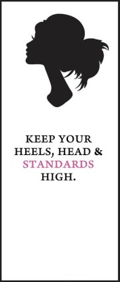 Keep your heels, head & standards high.