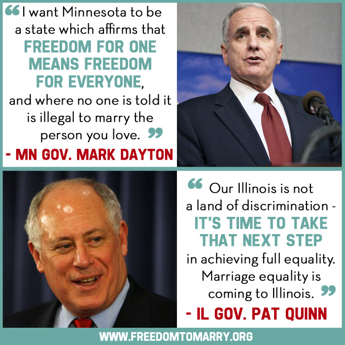 "This week, IL Gov. Quinn and MN Gov. Dayton called for the freedom to marry in their ""State of the State"" addresses! Reblog this image to thank them for working to move marriage forward: http://bit.ly/14HPgrw"