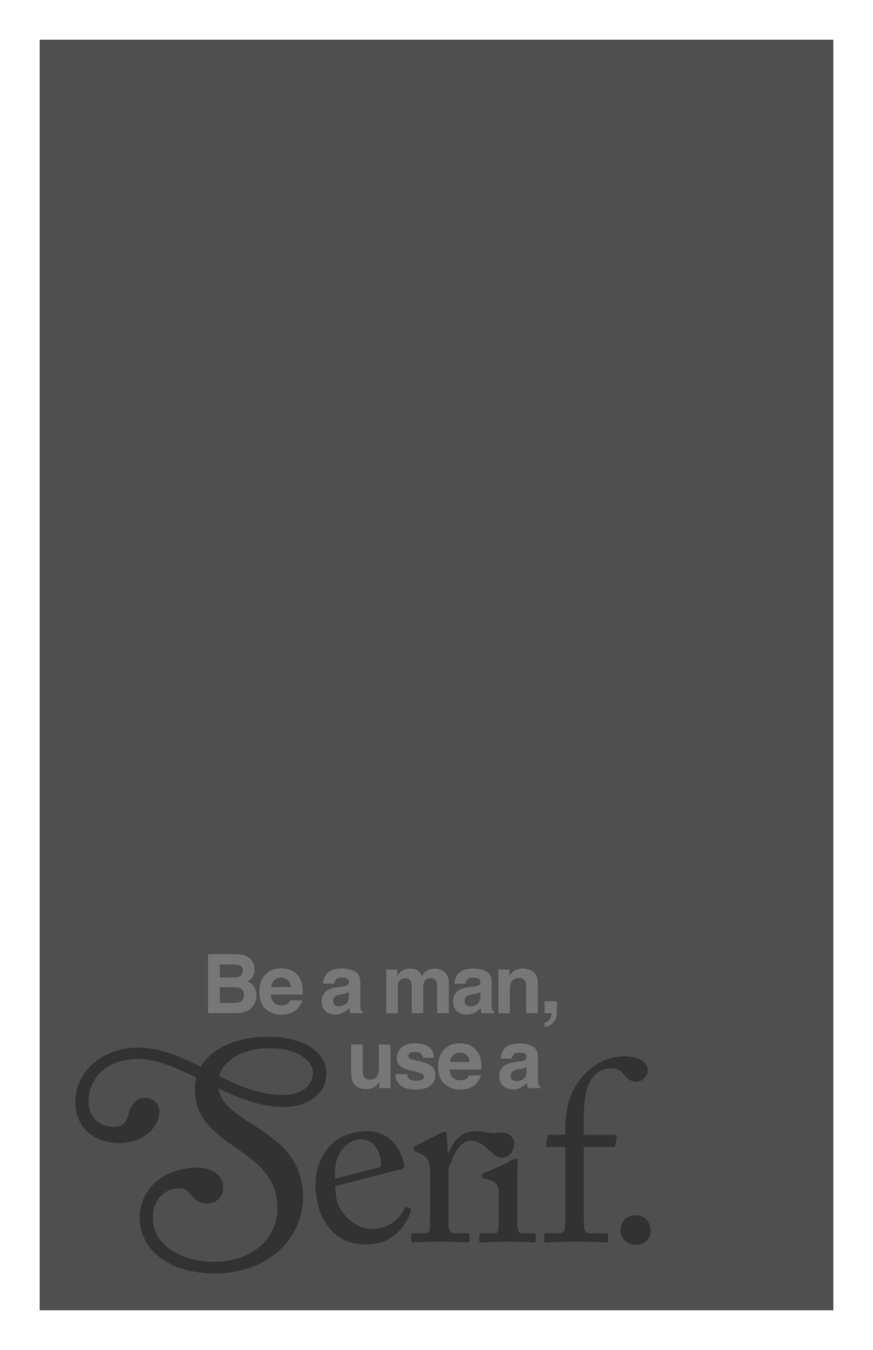 Be a man, use a SERIF I'm going to spend some time to develop this further. So far I'm pretty satisfied with the S, though the r-i ligature could probably use some lovin'