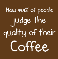 (via How 99.9% of people judge the quality of their coffee - I Love Coffee)