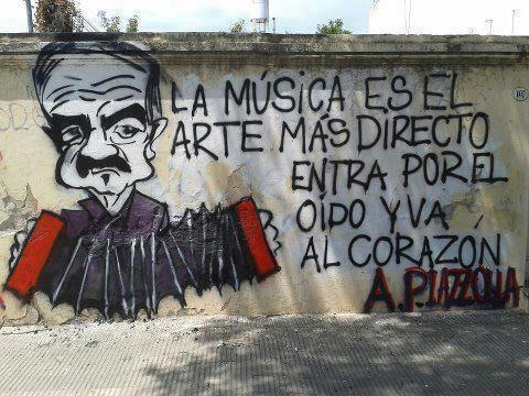 """Music is the most direct art, it enters through the ear and goes to the heart."" -A. Piazzolla"