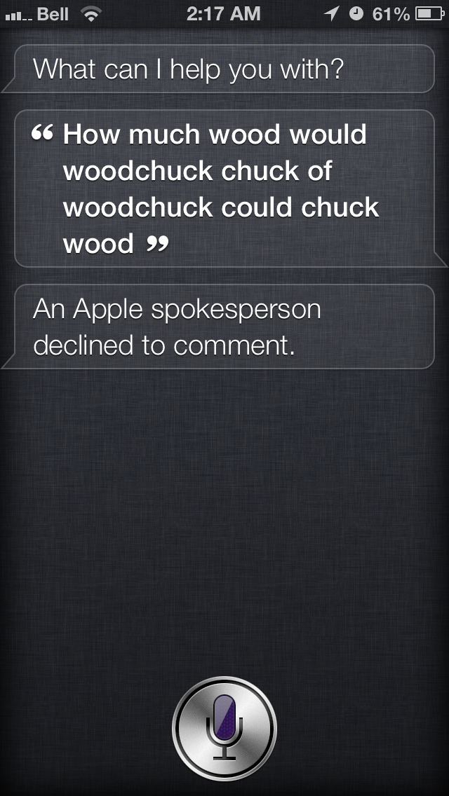 """How much wood would a woodchuck chuck if a woodchuck could chuck wood?"" Siri: ""An Apple spokesperson declined to comment."" Thanks to Tyler and Apple PR."