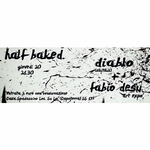 Half Baked - giovedì 20 marzo 2014 - Fabio Desu (art expo') + Diablo (sikitikis)