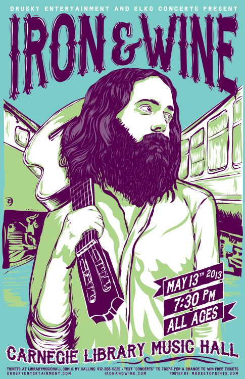 New poster design for one of my favorites….. Iron & Wine! Check him out at the Carnegie Library Music Hall on May 13th. Screenprinted posters will be available at modesto.etsy.com soon.