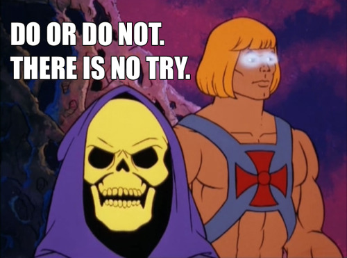 skeletorislove:  Skeletor Affirmations (by ghoulnextdoor) DO OR DO NOT.THERE IS NO TRY.
