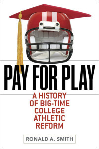 Pay for play : a history of big-time college athletic...