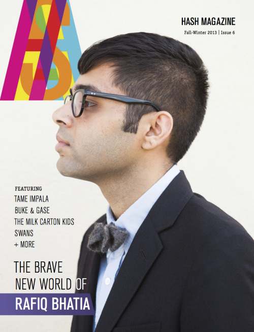 HASH Magazine. Issue 6. Go get it! Rafiq Bhatia on the cover. Inside: …Profiles: Tame Impala, Buke & Gase, & more …Q/A: Milk Carton Kids, Swans, Caspian …Reviews: Mountains, Karriem Riggins, Norvaiza, Jose James, MaG, Sinkane & more