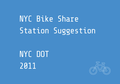 NYC Bike Share Station Location Suggestion MapNYC Department of Transportation The Bike Share Map builds on the existing open source foundation used for NYCDOT's transportation feedback portals, using WordPress and the Google Maps API. The site is an example of a simple, straight-forward tool, complementing an existing public participation process. http://a841-tfpweb.nyc.gov/bikeshare/suggestion-archive/