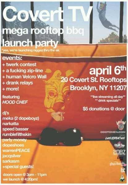 "Tomorrow SATURDAY 4/6 COVERT TV  - MEGA Rooftop BBQ in NYC featuring The Hood Chef , a Zipline, Velcro Wall , Twerk contest + MORE + Special Guests, and DJ Sets.  This is Our 1ST ""OFFICIAL"" BBQ Event of the Season. The Hood Chef is On The Grill, So You Already Know!!!. DOORS @ 3pm   COVERT TV LAUNCH PARTY - April 6th 2013"