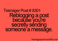 teenagerposts:  http://teenagerposts.tumblr.com/ -the best blog ever.