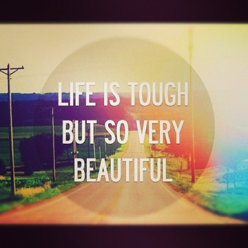 #life #tough #beautiful #lifequote #saying #wisdom #quoteoftheday #fact #lifejourney #road #instaquote #instadaily #l4l