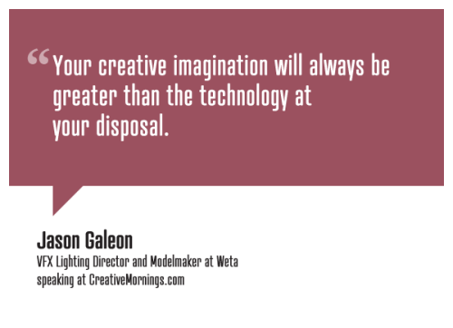 "creativemornings:  ""Your creative imagination will always be greater than the technology at your disposal."" Jason Galeon, VFX Lighting Direcetor and Modelmaker at Weta speaking at CreativeMornings/Auckland(*watch the talk)"