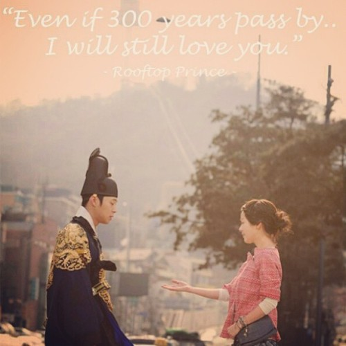 Even if 300 years pass by, i will still #love you. #rooftopprince #quotes #kdrama #korean #sweet #yoochun #parkha #favorite #series