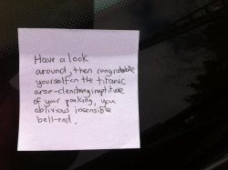 "youparklikeacunt:  ""…and here's the note I left them."" We want to see so many more of these…  AMAZING!!!!! I'm running off to the printers asap to get a bunch of these made up in preperation for the next time I see shite parking."