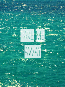 Yes. Please do.  TAKE ME AWAY on We Heart It - http://weheartit.com/entry/48654663/via/Patricijaa