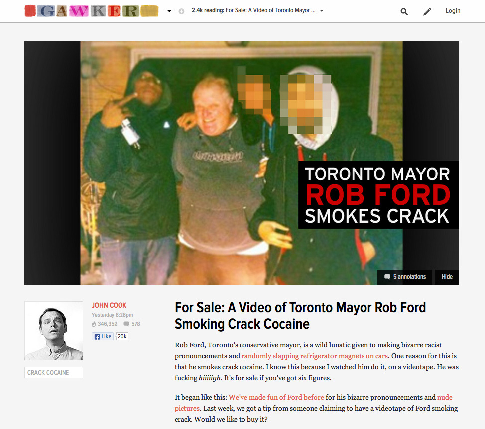 "Gawker claims to have seen video of Rob Ford using crack cocaine pipeA published report says a video that appears to show Toronto mayor Rob Ford smoking crack cocaine is being shopped around by a group of men allegedly involved in the drug trade.There was no way to verify the video, however, which was the subject of a report on Gawker on Thursday and then became the subject of numerous stories.The Toronto Star said two of its reporters watched the video and said it appears to show Ford in a room, sitting in a chair, inhaling from what appears to be a glass crack pipe.A story on the Star website Friday also alleges Ford makes several disparaging and crude remarks about Liberal Leader Justin Trudeau and the high school football team he coaches.A lawyer retained by Ford, Dennis Morris, told the newspaper that Thursday's publication by the Gawker website of some details related to the video was ""false and defamatory."""