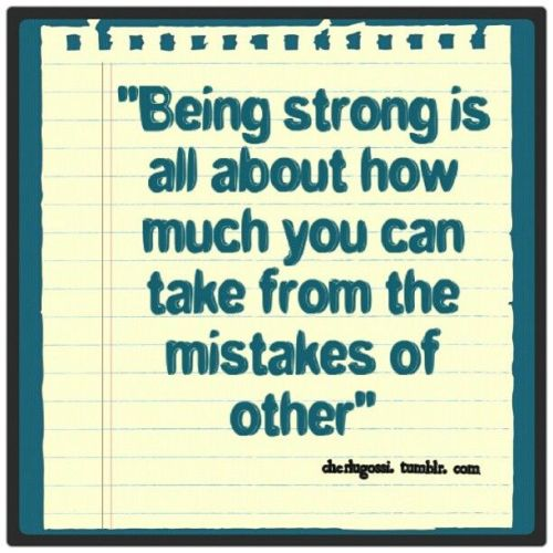 Being strong is all about how much you can take from the mistakes of other. #picturequotes #quotes #sayings #photos http://cherlugossi.tumblr.com