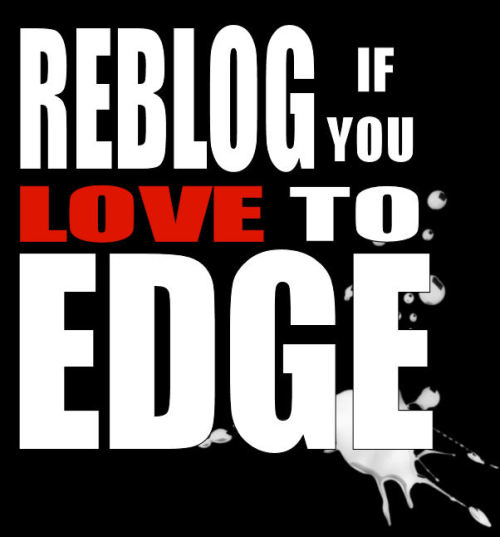 rodpumper:  masturbatorsanctum:  I'd want to edge forever  Learning to edge transformed my life in the best possible way.