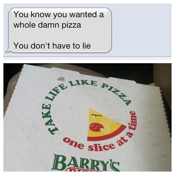 Don't take life to seriously!! Lmfao I love pizza!! #barryspizza #lunch #pizza #hatersgonehate #textpost #yum