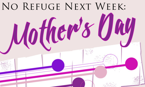 JUST A REMINDER! NO REFUGE THIS WEEK DUE TO MOTHER'S DAY! HAVE A GREAT DAY MOMS!