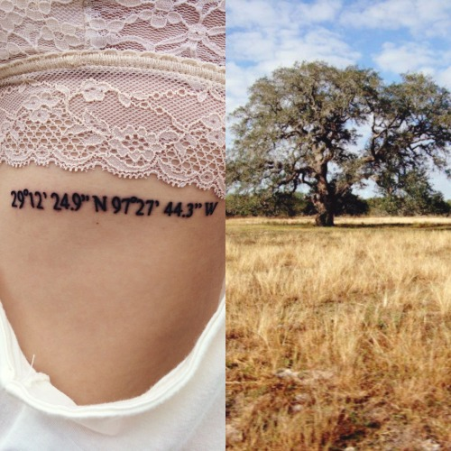 "heartsarahjane:  My first tattoo. The geographic coordinates of a oak tree we named the ""elephant tree"" on my grandma's old ranch in south Texas. The best moments of my childhood were spent on that ranch, and now that my grandma has Alzheimer's my time spent there is even more meaningful."