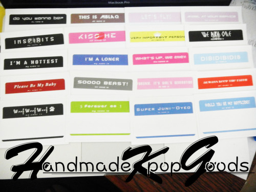 [KPOP NAME TAG STICKERS: PART 2!] 1 USD shipped for USA. 1.50 USD for international. Additional sticker is 0.75 USD. Kpop name tag stickers, just for fun! You can stick on your folder, your book, or even on yourself! Don't forget to fill out your name in the blank! Works best with a sharpie, but a pen works as well, too. There is a white border when you peel the sticker. Feel free to cut it off if you'd like! ^_^ Video of the stickers here. IN STOCK!:2NE1 - 152PM - 9B1A4 - 10BEAST - 14BigBang - 13Block B - 14Boyfriend - 16CN BLUE - 12Dalmatian - 6DBSK - 12EXO - 8Infinite - 5MBLAQ - 10SHINee - 17SNSD - 15SS501 - 6Super Junior - 13Teen Top - 10U-KISS - 8Wonder Girls - 7   Fill out this order form to order and email to handmadekpopgoods@yahoo.com:Subject: Kpop Name TagsName:Tumblr Name:Email:Country:Form of payment?:[PayPal payers only!] Address:Item #1: (band), (quantity)Item #2:(and more if you want more and such) [!!!] FOR BAP NAME TAGS, CLICK HERE FOR PRE-ORDERS!