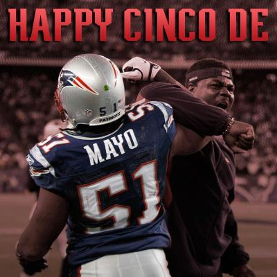 lolpats:  HOPE YOU HAD A GOOD ONE, #PATRIOTS FANS! #cincodemayo