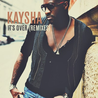 KAYSHA - IT'S OVER (REMIXES)