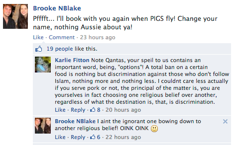 Check out this tumblr of people complaining about Qantas slightly altering their in-flight menu to be appropriate for the region they're flying to due to their deal recent with Emirates. The rage is almost certainly inspired by a 'just asking questions' blog post from popular wingnut blogger Andrew Bolt.