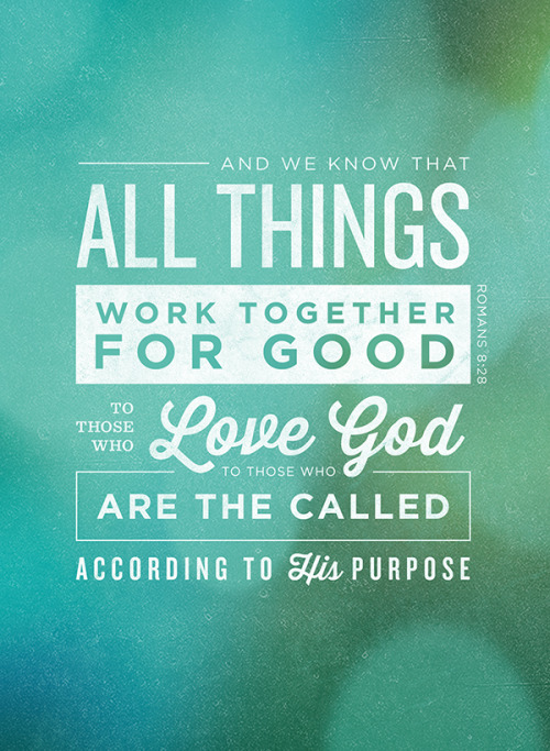 "typographicverses:  ""And we know that all things work together for good to those who love God, to those who are the called according to His purpose"" - Romans 8:28. Designed by Gedy Rivera (@gedyrivera)."