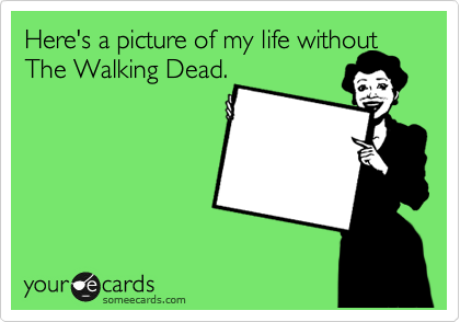 Life without The Walking Dead Ecard