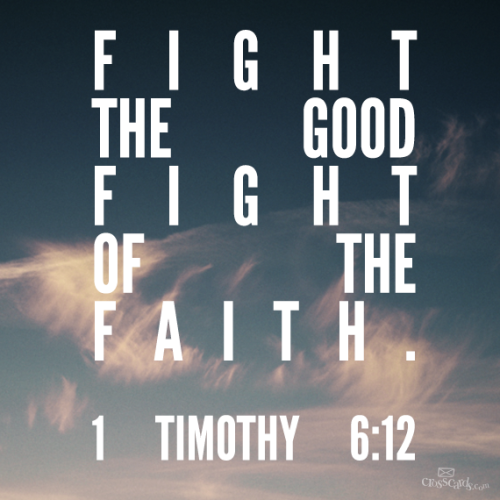 crosscardscom:  Fight the good fight of the faith. Take hold of the eternal life to which you were called when you made your good confession in the presence of many witnesses. - 1 Timothy 6:12