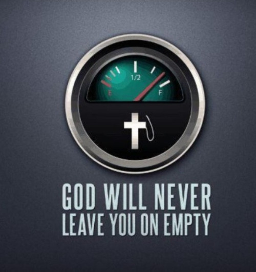 God will never leave you on empty!