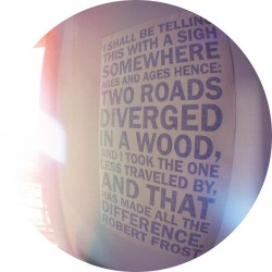 Two roads diverged in a wood, & I took the one less traveled by, & that has made all the difference. (at Space Lofts)