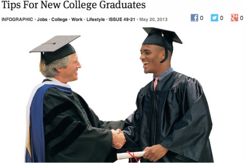 theonion:  The Onion's Tips For New College Graduates: Full Report Find the shittiest apartment known to humankind and move in with three people you don't know from Craigslist Send one resume out and wait at least one year to hear back Remember to use your $35 Best Buy graduation gift card from your uncle wisely Contract any severe diseases now while you're still covered under your parents' health insurance Tell people you want to go into venture capital and they'll be impressed Whole Foods stores throw out a surprising amount of hummus that is still totally fine As you begin your job search, make sure there are no typos on the first 11 or 12 pages of your cover letter If you want to explore your interests and expand your horizons, you should've done that two years ago when you had the chance  As a college graduate I approve this onion article