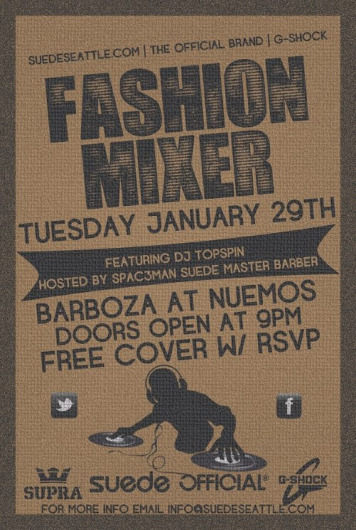 "NEXT out the Box: ""Suede Urban Fashion"" Mixer Suede is excited to announce and invite you to an Urban Fashion showcase at Barboza Night Club, Seattle WA,Tuesday, January 29th, 2013 on behalf of Suede, G-Shock, and Official Brand headwear with host,Spac3man, and DJ Topspin with special invitation to the attendees of the Gather Trade show kicking off that day. Please RSVP to secure entry.     Suede Men's Boutique has rapidly become the go to shop for local celebrities, athletes, and entertainers looking to stay ahead of the fashion curve with exclusive boutique brands. With an international customer base Suede is shaping fashion trends and constantly redefining the fashion game. Specialties include but are not limited to: Men's Styling Barbering Services Urban Wear Hip-Hop Culture Men's Fashion Skate and Street wear  Unique Boutique Brands We'll host a night of celebration all on behalf of the Official brand's dope hat line recently launched.  View the lines we carry at Suede while enjoying live Hip-Hop  entertainment curated by our host and Master Barber Spac3man.  Mix and mingle with local designers, fashion professionals, artists, kicks collectors, and otherwise fashionably correct. Free RSVP for Get Fittted!  G-SHOCK is the ultimate tough watch. It was born from a developer's dream of ""creating a watch that never breaks."" Guided by a ""Triple 10"" development concept, the design teams sought a watch with 10-meter free-fall endurance, 10-bar water resistance and a 10-year battery life.   Gather trade show is only in town for a couple days displaying the most relevant and finest skateboard and streetwear brands.  We'll be greeting the Buyers and reps from all the hottest brands and local stores in Seattle at Barboza.  Official Crown of Laurel® was founded in 2007 with the realization that an unfulfilled void for premium headwear with influences coming from skate, street and DIY fashion needed to be filled and we were the perfect candidates for the job. All kinds of amazing opportunities opened up for Official from the jump including collaborations with DC Shoes Europe, Ben G Amsterdam, Eastpak Europe and many others. Celebrities and more importantly sub-culture influentials such as Lil' Wayne, Brian Anderson (Nike), Matt Miller (DC), Hyper Crush, A-Trak (Fools Gold Records), Sinden (Kiss FM), DJ Greyboy, Stephen Kramer Glickman (Big Time Rush, Nickelodeon) and most recently XXXX from the hit show GLEE have been seen rocking Official.  Brands in Town for the show: Adidas Skate, Fox, RVCA, Coal, Billabong, TOMS, Krochet Kids, Element,OBEY, Stance, Raven Denim, Tovar, Volcom, Quiksilver (Waterman), Palladium Boots, SLVDR, Mishka, Publish, Comune, Endless Ammo, Roc Apparel, ICECREAM, Rook, The Gro Project, Vans Apparel, Hurley, Havaianas, Wheelman & Co., Hidden Hype, 54 Reckless, Y&R, Timberland, Lurk Hard, Official, BBC, The Hundreds, Huf, Loser Machine, Dark Seas, Girl, Lakai, Chocolate, DLXSF, Anti Hero, Krooked, Venture, Akomplice, AMBSN, EMU, Nixon, Sanuk, Hippy Tree, Kappa, Boast, Herschel, Richer Poorer, Iron & Resin, Primitive, Marshal Headphones, Coloud Headphones, Urbanears, Native Union, Incase, Focused Space, Altru, G-shock, Meister, Keds, Pro Keds, Supra Footwear, Generic Surplus, Quiksilver Free RSVP for Get Fittted!"