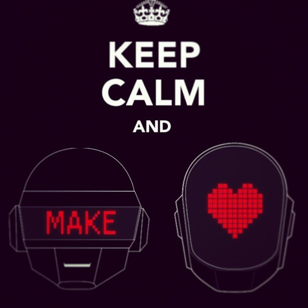 Just Make Love… #DaftPunk #MakeLove #HumanAfterAll