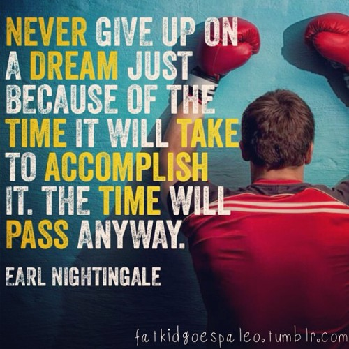 Never give up on a dream just because of the time it will take to accomplish it. The time will pass anyway. -Earl Nightingale #fatkidgoespaleo #paleo #paleodiet #paleohunt #paleolifestyle #primal #eatclean #cleaneating #inspiration #motivation #igfitness #instagood #instahealth #workout #instafood #instadaily #instagramfitness #nutritionable #hashtagpaleo