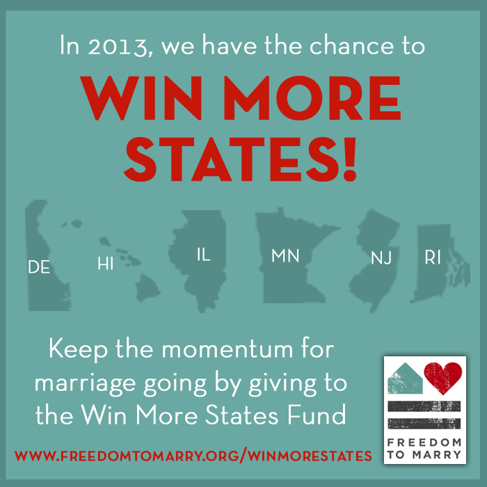 In 2013, we have the chance to win more states and keep up the momentum for marriage! You can help us move marriage forward by giving to the Win More States Fund. Donate today: http://bit.ly/14G18u0