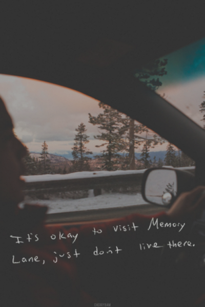 It's okay to visit Memory Lane, just don't live there.