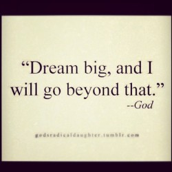 """Dream Big, and I will go beyond that"" — God #Repost @febisola91"